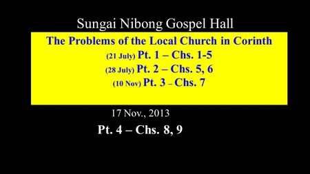 Sungai Nibong Gospel Hall The Problems of the Local Church in Corinth (21 July) Pt. 1 – Chs. 1-5 (28 July) Pt. 2 – Chs. 5, 6 (10 Nov) Pt. 3 – Chs. 7 17.