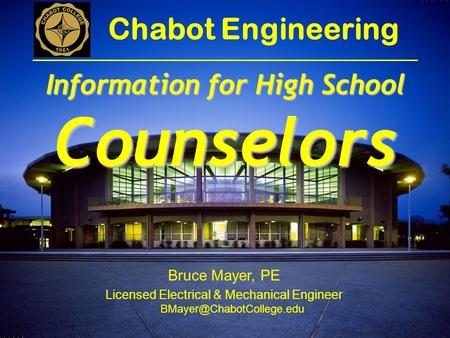 Bruce Mayer, PE Licensed Electrical & Mechanical Engineer Chabot Engineering Information for High School Counselors.