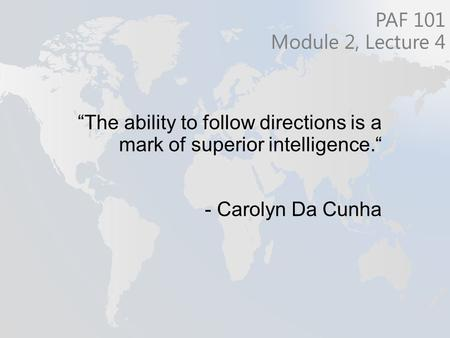 """The ability to follow directions is a mark of superior intelligence."" - Carolyn Da Cunha PAF 101 Module 2, Lecture 4."