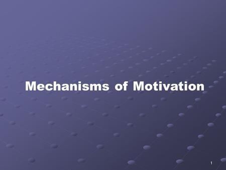1 Mechanisms of Motivation. 2 Motivation and Incentives Motivation - factors within and outside an organism that cause it to behave a certain way at a.