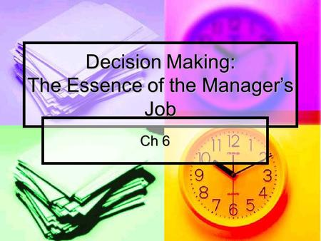 Decision Making: The Essence of the Manager's Job Ch 6.
