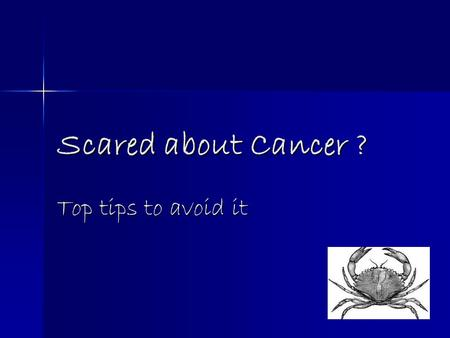 Scared about Cancer ? Top tips to avoid it. Why should I care ?