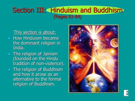 Section III: Hinduism and Buddhism (Pages 61-64) This section is about: This section is about: How Hinduism became the dominant religion in India. How.