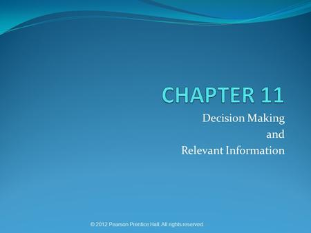 © 2012 Pearson Prentice Hall. All rights reserved. Decision Making and Relevant Information.