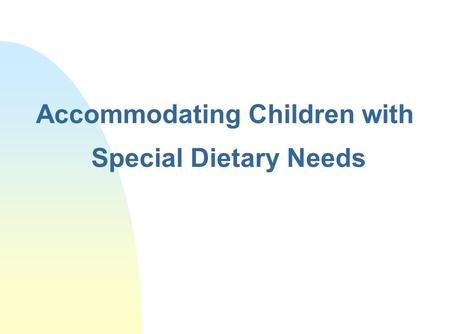 Accommodating Children with Special Dietary Needs.