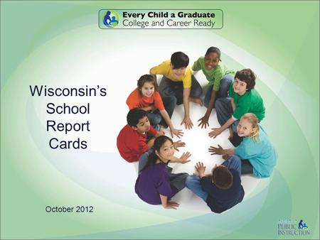 Wisconsin's School Report Cards October 2012. Agenda 2017 Standards & Instruction –W–What and how should kids learn? Assessments and Data Systems –H–How.