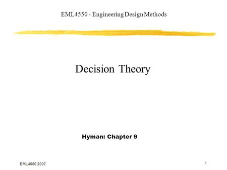 EML4550 2007 1 EML4550 - Engineering Design Methods Decision Theory Hyman: Chapter 9.