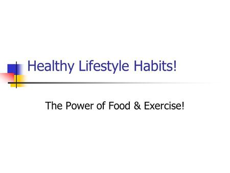Healthy Lifestyle Habits! The Power of Food & Exercise!