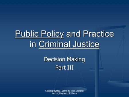 Copyright 2005 - 2009: Hi Tech Criminal Justice, Raymond E. Foster Public PolicyPublic Policy and Practice in Criminal Justice Criminal Justice Public.