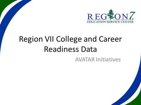 Region VII College and Career Readiness Data AVATAR Initiatives.