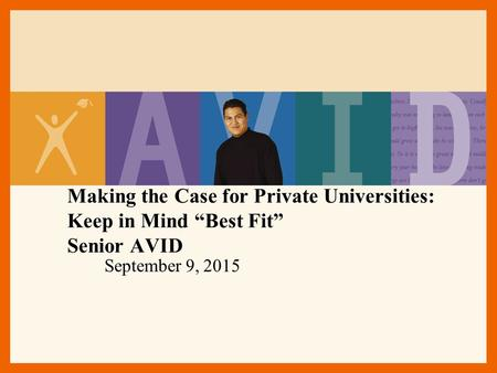 "Making the Case for Private Universities: Keep in Mind ""Best Fit"" Senior AVID September 9, 2015."