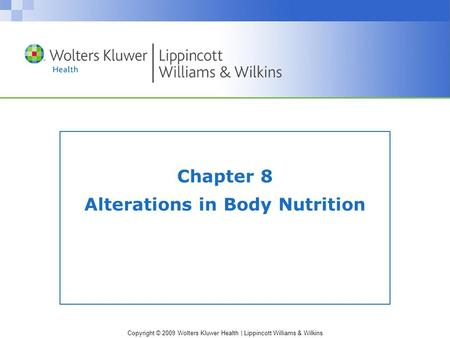 Copyright © 2009 Wolters Kluwer Health | Lippincott Williams & Wilkins Chapter 8 Alterations in Body Nutrition.