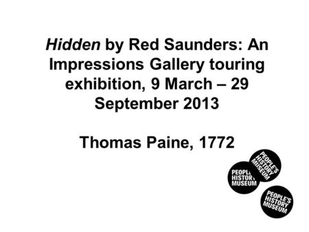 Hidden by Red Saunders: An Impressions Gallery touring exhibition, 9 March – 29 September 2013 Thomas Paine, 1772.