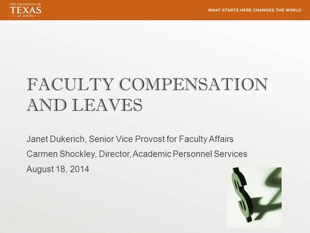 FACULTY COMPENSATION AND LEAVES Janet Dukerich, Senior Vice Provost for Faculty Affairs Carmen Shockley, Director, Academic Personnel Services August 18,