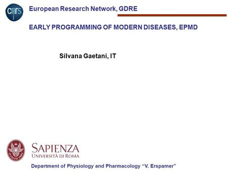 "European Research Network, GDRE EARLY PROGRAMMING OF MODERN DISEASES, EPMD Silvana Gaetani, IT Department of Physiology and Pharmacology ""V. Erspamer"""