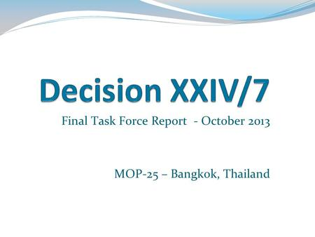 Final Task Force Report - October 2013 MOP-25 – Bangkok, Thailand.