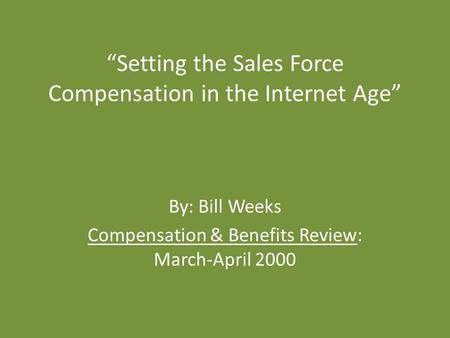"""Setting the Sales Force Compensation in the Internet Age"" By: Bill Weeks Compensation & Benefits Review: March-April 2000."