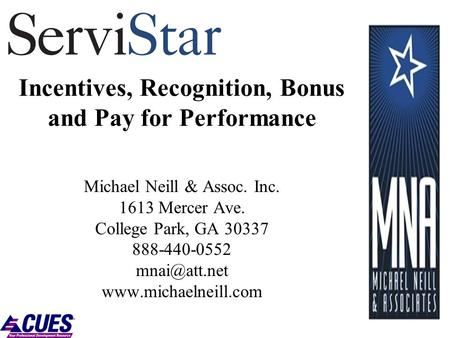 Incentives, Recognition, Bonus and Pay for Performance Michael Neill & Assoc. Inc. 1613 Mercer Ave. College Park, GA 30337 888-440-0552