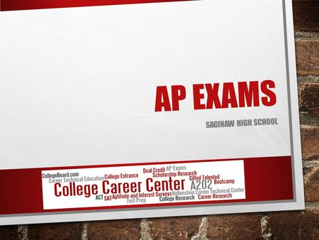 AP EXAMS SAGINAW HIGH SCHOOL. WHY WE OFFER AP? TO PREPARE YOU FOR COLLEGE! STUDENTS TAKING AP COURSES AND EXAMS ARE MUCH MORE LIKELY TO GRADUATE FROM.