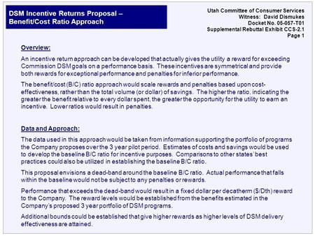 DSM Incentive Returns Proposal – Benefit/Cost Ratio Approach Utah Committee of Consumer Services Witness: David Dismukes Docket No. 05-057-T01 Supplemental.