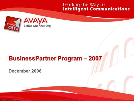 1 © 2006 Avaya Inc. All rights reserved. Avaya – Proprietary & Confidential. Under NDA. EMEA Channel Org BusinessPartner Program – 2007 December 2006.