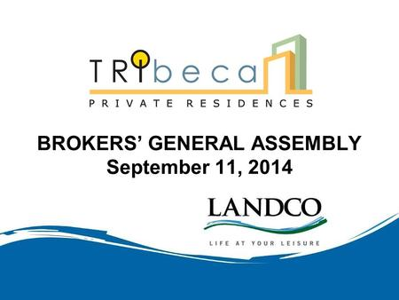 BROKERS' GENERAL ASSEMBLY September 11, 2014. PROMO PAYMENT TERMS TOWER 1 TO TOWER 4 5% SPOT DOWNPAYMENT 5% OVER 12 MONTHS (Up to Oct 31) 90% BANK TAKE-OUT.