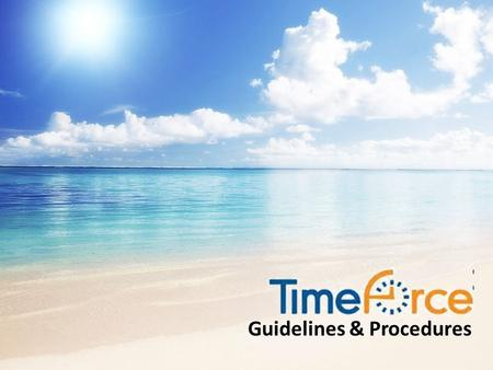 Guidelines & Procedures. Topics Covered Today Employee Responsibilities Supervisor Responsibilities Overtime TimeForce Reports.
