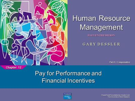 PowerPoint Presentation by Charlie Cook The University of West Alabama 1 Human Resource Management ELEVENTH EDITION G A R Y D E S S L E R Pay for Performance.