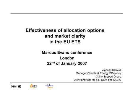 Effectiveness of allocation options and market clarity in the EU ETS Marcus Evans conference London 22 nd of January 2007 Vianney Schyns Manager Climate.