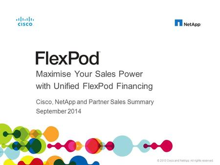 Cisco and NetApp Confidential. For Internal Use Only. Do Not Distribute. Cisco, NetApp and Partner Sales Summary September 2014 Maximise Your Sales Power.