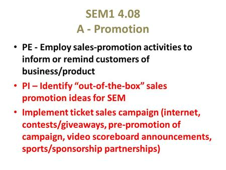 "SEM1 4.08 A - Promotion PE - Employ sales-promotion activities to inform or remind customers of business/product PI – Identify ""out-of-the-box"" sales promotion."