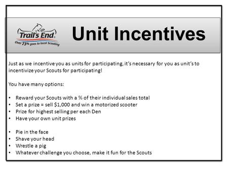 Unit Incentives Just as we incentive you as units for participating, it's necessary for you as unit's to incentivize your Scouts for participating! You.