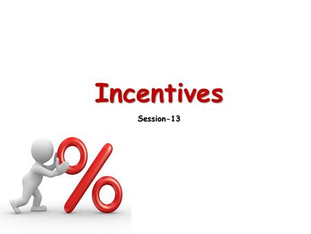 Incentives Session-13. What Is Incentive Pay? Incentive pay links pay (as a reward) to performance – The idea of incentive pay is to create incentives.