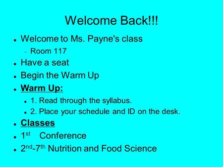 Welcome Back!!! Welcome to Ms. Payne's class  Room 117 Have a seat Begin the Warm Up Warm Up: 1. Read through the syllabus. 2. Place your schedule and.