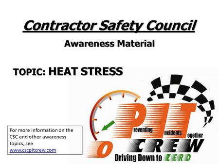 Contractor Safety Council Awareness Material TOPIC: HEAT STRESS For more information on the CSC and other awareness topics, see www.cscpitcrew.com.