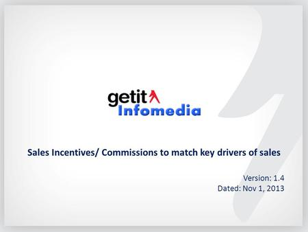 Sales Incentives/ Commissions to match key drivers of sales Version: 1.4 Dated: Nov 1, 2013.