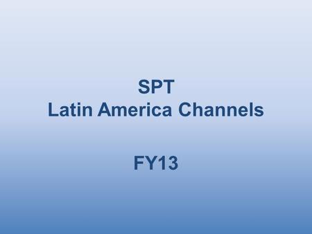 SPT Latin America Channels FY13. P&L FY13 Achievements FY13  Managed to minimize impact of sales fluctuation by reducing cost ($4M vs. PY - $3.5M vs.