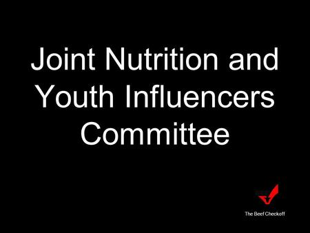 Joint Nutrition and Youth Influencers Committee The Beef Checkoff.