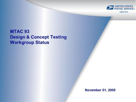 November 01, 2005 MTAC 93 Design & Concept Testing Workgroup Status.
