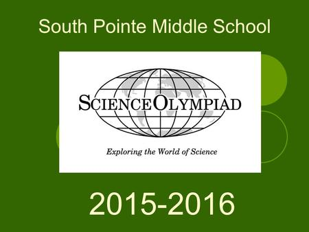South Pointe Middle School 2015-2016. What is Science Olympiad (SCIOLY)? Science themed competitions between schools Grades K- 12 Regional, State, and.