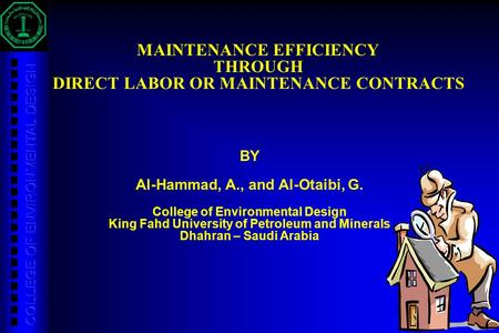 1 MAINTENANCE EFFICIENCY THROUGH DIRECT LABOR OR MAINTENANCE CONTRACTS BY Al-Hammad, A., and Al-Otaibi, G. College of Environmental Design King Fahd University.