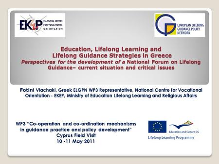 Education, Lifelong Learning and Lifelong Guidance Strategies in Greece Perspectives for the development of a National Forum on Lifelong Guidance– current.