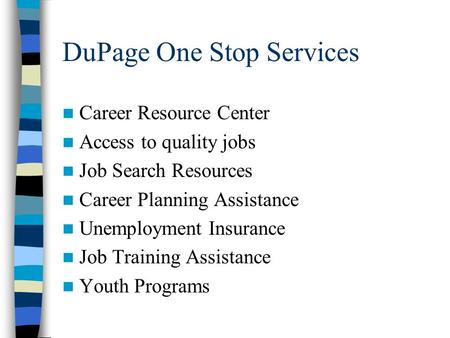 DuPage One Stop Services Career Resource Center Access to quality jobs Job Search Resources Career Planning Assistance Unemployment Insurance Job Training.