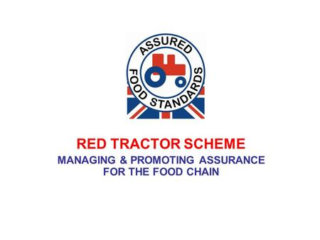 RED TRACTOR SCHEME MANAGING & PROMOTING ASSURANCE FOR THE FOOD CHAIN.