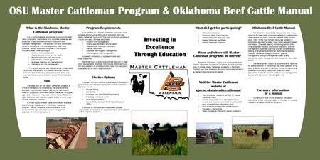 To be certified as a Master Cattleman, producers must complete a minimum of 28 hours of instruction from the Master Cattleman curriculum. The core curriculum.