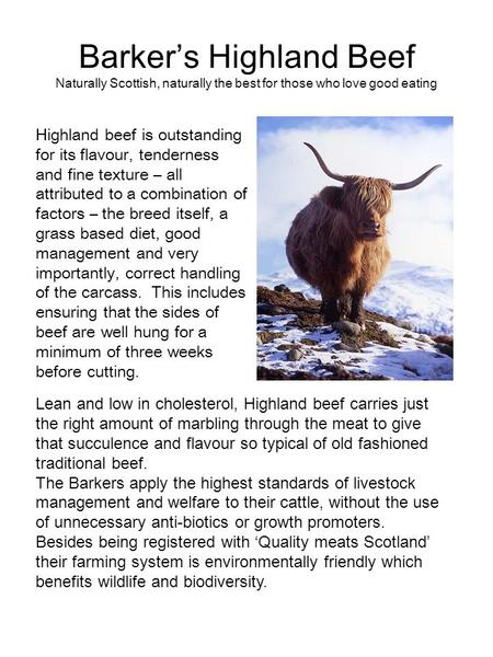 Barker's Highland Beef Naturally Scottish, naturally the best for those who love good eating Highland beef is outstanding for its flavour, tenderness and.