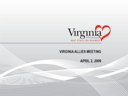 VIRGINIA ALLIES MEETING APRIL 2, 2009. VIRGINIA'S TARGET SECTORS Advanced Manufacturing Pharmaceuticals Chemicals Food processing Natural Resources Security.