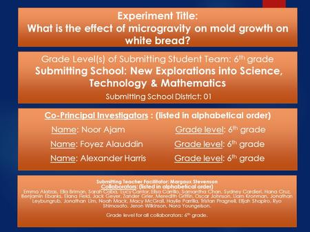 Experiment Title: What is the effect of microgravity on mold growth on white bread? Co-Principal Investigators : (listed in alphabetical order) Name: Noor.
