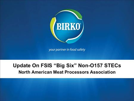 "Update On FSIS ""Big Six"" Non-O157 STECs North American Meat Processors Association."