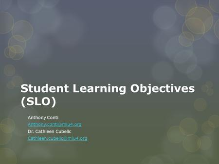 Student Learning Objectives (SLO) Anthony Conti Dr. Cathleen Cubelic